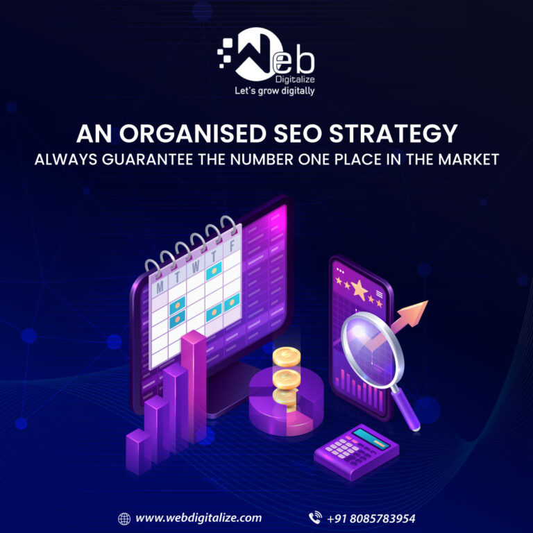 AN ORGANISED SEO STRATEGY ALWAYS GUARANTEE THE NUMBER ONE PLACE IN THE MARKET